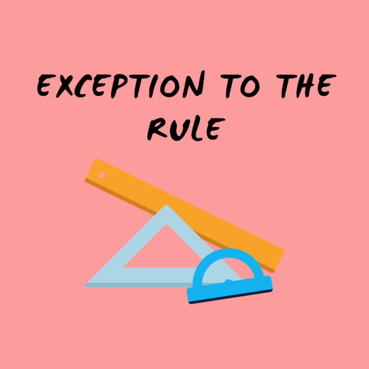 EXEPTION TO THE RULE